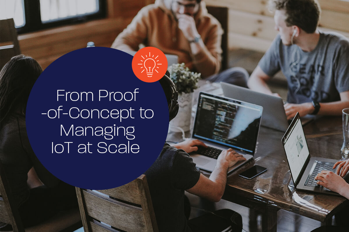 From Proof-of-Concept to Managing IoT at Scale