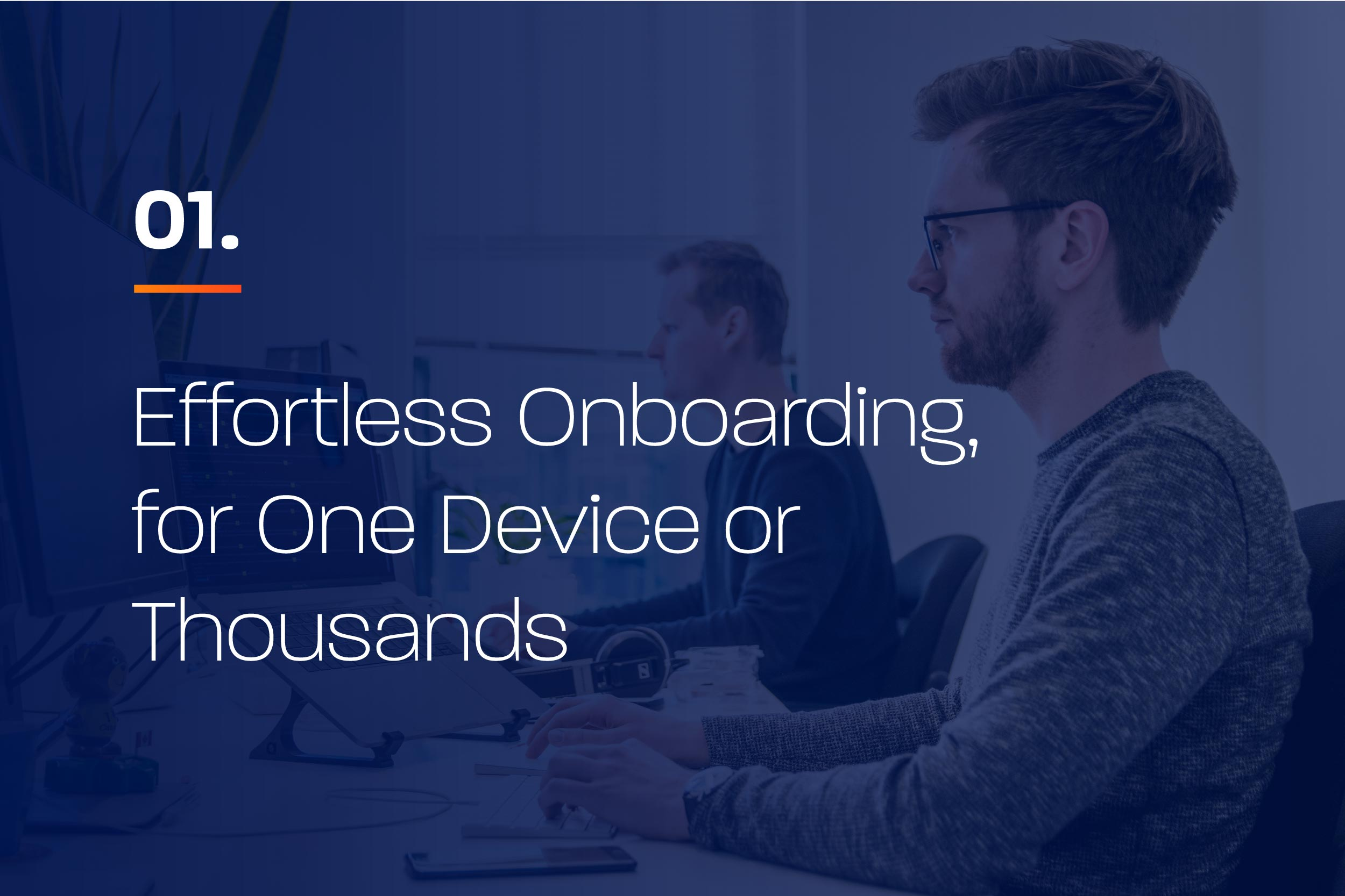 Effortless Onboarding for One Device or Thousands